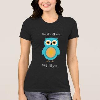 Camiseta Não me chame, chamada da coruja você t-shirt
