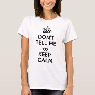 Camiseta Não me diga para manter a calma