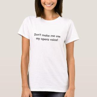 Camiseta Não me faça usar minha voz da ópera!