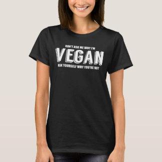 Camiseta Não me pergunte porque eu sou um vegan