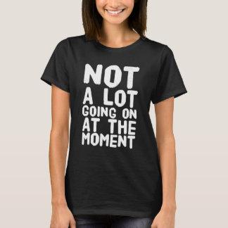 Camiseta Não muito indo sobre neste momento