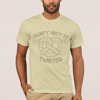 Camiseta Não o obtenha torcido