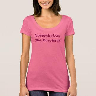 Camiseta Não obstante persistiu o t-shirt das mulheres