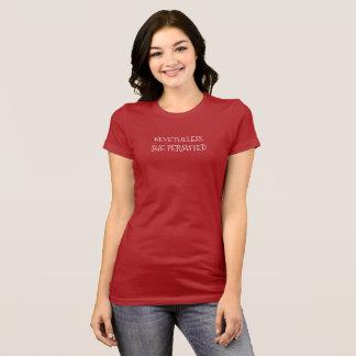 """Camiseta """"Não obstante, persistiu"""" T-Camisa"""