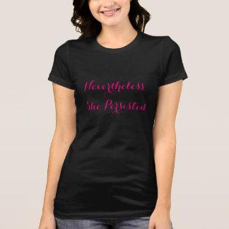 Camiseta Não obstante persistiu t-shirt