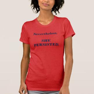 Camiseta Não obstante, persistiu (w) t-shirt da indicação
