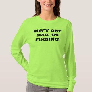 Camiseta Não obtenha louco, vão pescar!