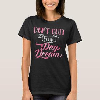 Camiseta Não pare suas citações inspiradas do Daydream