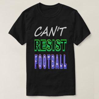 Camiseta Não pode resistir o futebol