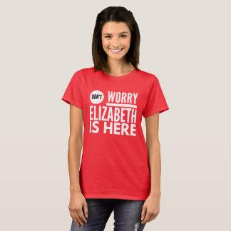 Camiseta Não preocupe Elizabeth está aqui