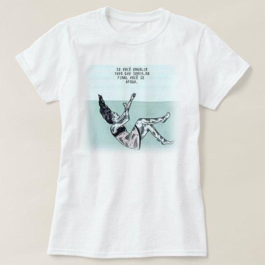 Camiseta Não se afogue no que engole