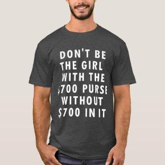 Camiseta Não seja a menina com a bolsa $700 sem $700 nela