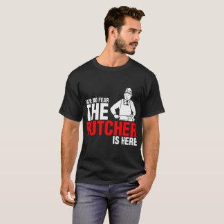 Camiseta Não tenha nenhum medo que o carniceiro está aqui