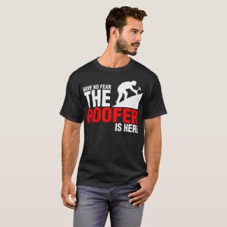 Camiseta Não tenha nenhum medo que o Roofer está aqui