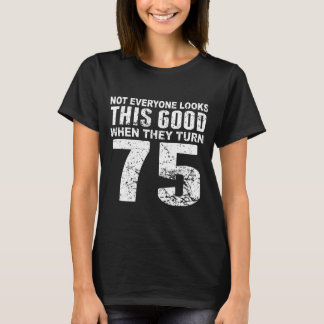 Camiseta Não todos olhar este bom 75th aniversário