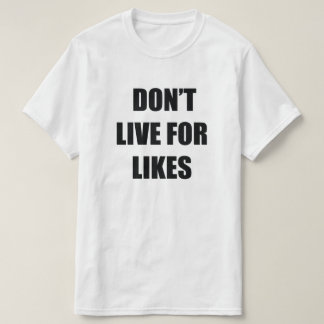 Camiseta Não viva para o t-shirt dos gostos