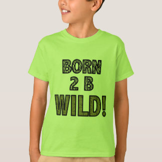 Camiseta Nascer 2 B selvagem!