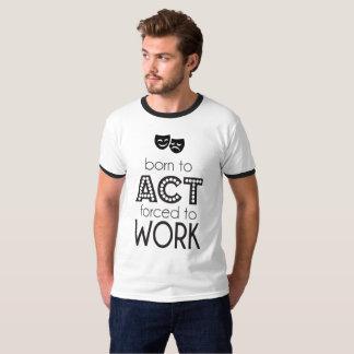 Camiseta Nascer a actuar forçado para trabalhar o T