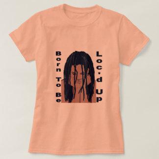 Camiseta Nascer a ser Loc'd acima do t-shirt