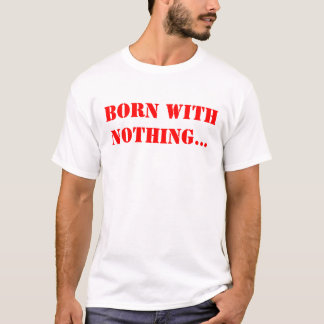 Camiseta Nascer com nada…