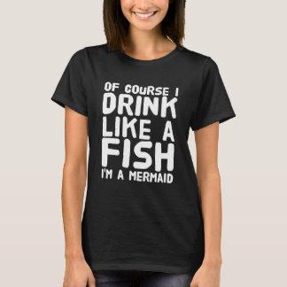 Camiseta Naturalmente eu bebo como um peixe I'am uma sereia