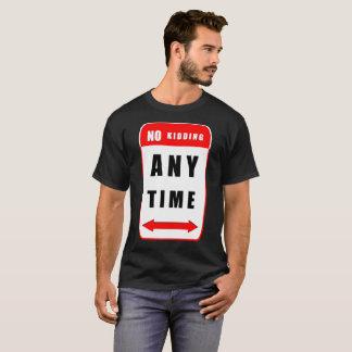 Camiseta Nenhum caçoar - em qualquer altura que