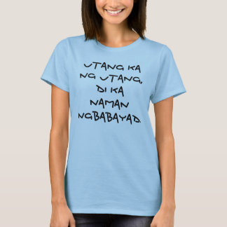 Camiseta Ng Utang do ka de Utang, naman ngbabayad. de Di ka