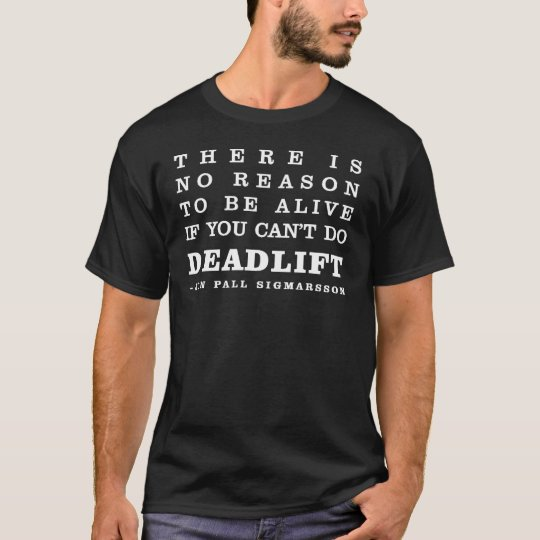 Camiseta No reason to be alive if you can't do dealift