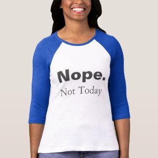 Camiseta Nope. Não hoje