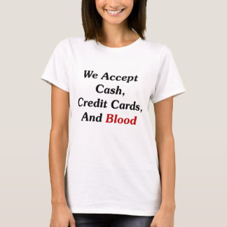 Camiseta Nós aceitamos o dinheiro, os cartões de crédito, e