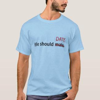 Camiseta Nós devemos acoplar-se, mim significamos a data!