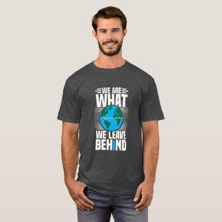 """Camiseta Nós dos homens """"somos o que nós deixamos atrás"""" do"""