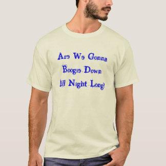 Camiseta Nós estamos indo à dança para baixo toda a noite?