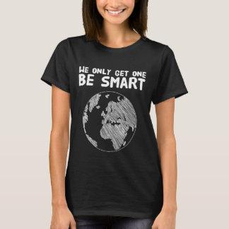 Camiseta Nós obtemos somente um sejamos espertos