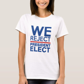 Camiseta Nós rejeitamos o presidente Eleger