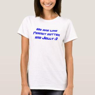 Camiseta Nós somos como a manteiga e a geléia de amendoim:)
