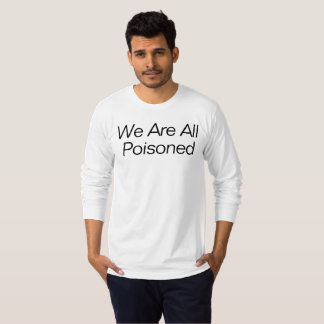 Camiseta Nós todos somos envenenados