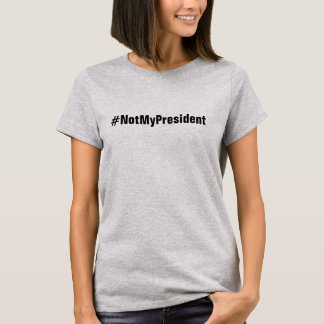 Camiseta #NotMyPresident