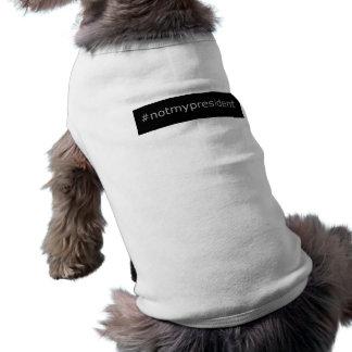Camiseta #notmypresident - camisola do animal de estimação