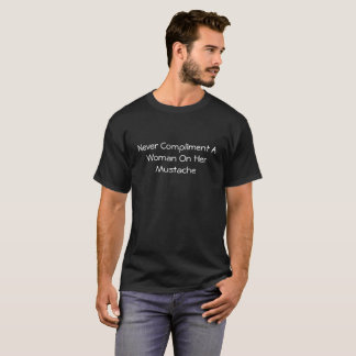Camiseta Nunca felicite uma mulher em seu bigode