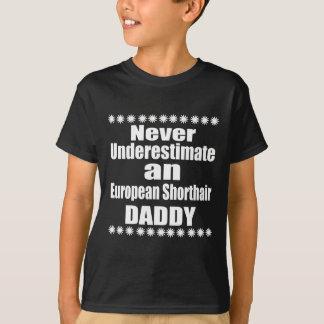 Camiseta Nunca subestime o pai de Shorthair do europeu