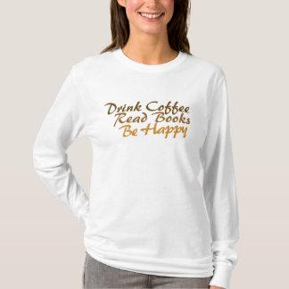 Camiseta O café da bebida leu livros esteja feliz