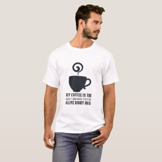 Camiseta O café é a única razão que você é t-shirt vivo