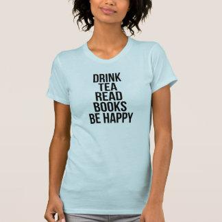 Camiseta O chá da bebida leu livros seja t-shirt feliz