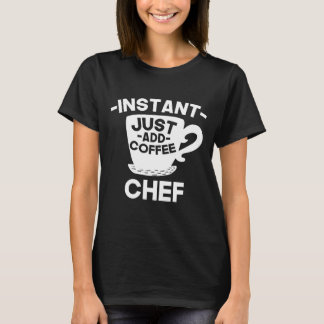 Camiseta O cozinheiro chefe imediato apenas adiciona o café