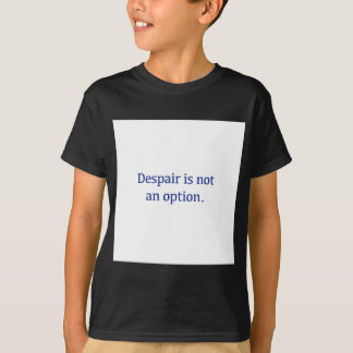 Camiseta O desespero não é uma opção