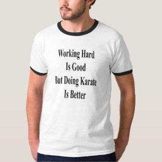 Camiseta O duro de trabalho é bom mas fazer o karaté é