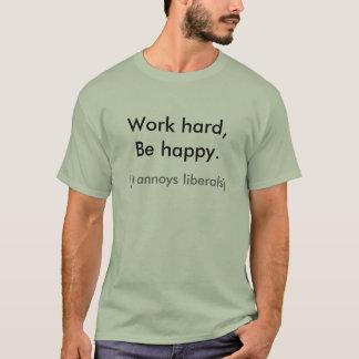 Camiseta O duro do trabalho, esteja feliz