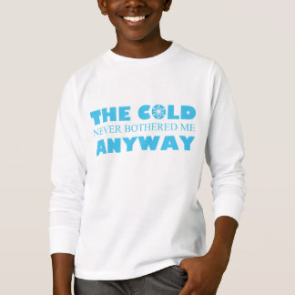 Camiseta O frio nunca incomodou-me de qualquer maneira