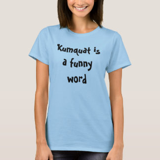 Camiseta O Kumquat é uma palavra engraçada